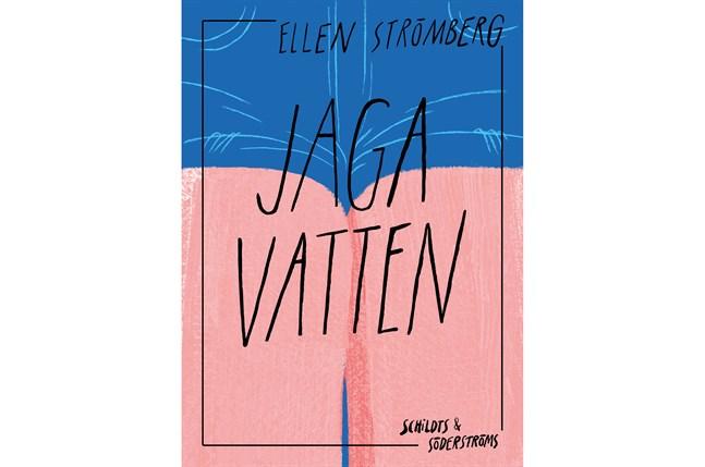Omslag till Ellen Strömbergs debutroman Jaga vatten.